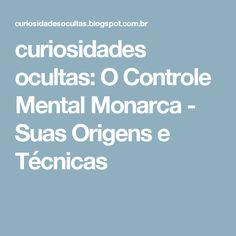 curiosidades ocultas: O Controle Mental Monarca - Suas Origens e Técnicas