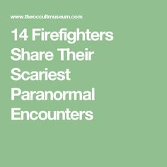 14 Firefighters Share Their Scariest Paranormal Encounters