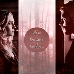 We're the same, Caroline. Klaroline. TVD.