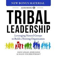 Tribal Leadership is about leveraging the natural groups within a tribe to build a thriving organization.