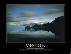 Vision is not seeing things as they are but as they will be.