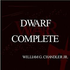 DWARF COMPLETE by William G Chandler Jr http://www.amazon.com/dp/B010THPA1M/ref=cm_sw_r_pi_dp_.vEbwb0APES7J