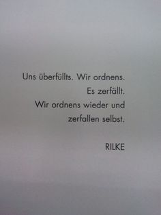 Rainer Maria Rilke, The Eighth Elegy | It fills us. We arrange it. It collapses. We arrange it again and collapse ourselves.