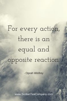 """~ I love Oprah. During this great interview, she said she lives by these words: """"For every action, there is an equal and opposite reaction."""" This is time well spend: http://shine.forharriet.com/2014/05/oprah-shares-her-take-on-career-life.html?m=1#axzz3hByi0fvS ~"""