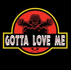 """""""Gotta Love Me""""    Awesome combo - Jurrasic Park and Dinosaurs (an old semi-animation tv show)!"""
