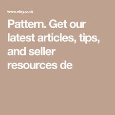 Pattern. Get our latest articles, tips, and seller resources de