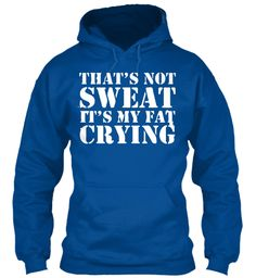 That's Not Sweat It's My Fat Crying  Royal T-Shirt Front