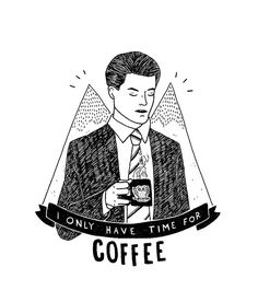 """I only have time for coffee"" a quote by Agent Cooper, Twin Peaks. Illustration by Azul Portillo, 2016."
