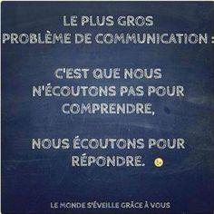 Le plus gros problème de communication :  C'est que nous n'écoutons pas pour comprendre, mais nous écoutons pour répondre.