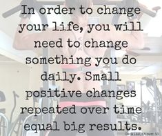 Small changes create big results!