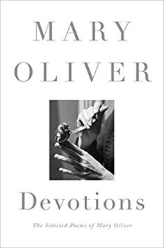 Devotions: The Selected Poems of Mary Oliver: Mary Oliver: 9780399563249: Amazon.com: Books