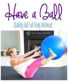 """""""Have a Ball"""" Full Body Stability Ball Workout - Down Home Inspiration"""