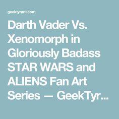 Darth Vader Vs. Xenomorph in Gloriously Badass STAR WARS and ALIENS Fan Art Series — GeekTyrant