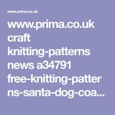 www.prima.co.uk craft knitting-patterns news a34791 free-knitting-patterns-santa-dog-coat ?zoomable