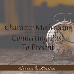 Character Motivations – Connecting the Past to the Present – Scribes & Archers