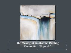 "The Making of an Abstract Painting, Demo #6  ""Skywalk"""