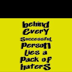 Forget the haters and be successful...
