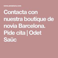 Contacta con nuestra boutique de novia Barcelona. Pide cita | Odet Saüc