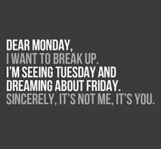 "Uugh I hate Mondays ""back to the grind"" days"