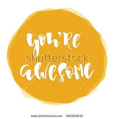 You're awesome! Hand-lettered yellow label. Vector illustration