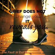 Grief does not change you Hazel It reveals you The Fault In Our Stars 19 Profound John Green Quotes That Will Inspire You Star Quotes, Movie Quotes, Book Quotes, Words Quotes, Wise Words, Life Quotes, Sayings, Literary Quotes, Random Quotes