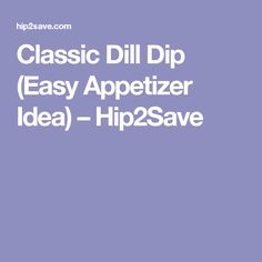 Classic Dill Dip (Easy Appetizer Idea) – Hip2Save