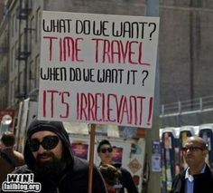 WE WANT TIME TRAVEL!!!