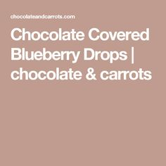 Chocolate Covered Blueberry Drops | chocolate & carrots