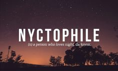 Nyctophilia - (n) a person who loves night, darkness