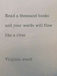 TOP EDUCATION quotes and sayings by famous authors like Virginia Woolf : Read a thousand books and your words will flow like a river. Book Quotes Love, Writer Quotes, Literary Quotes, Reading Quotes, True Quotes, Words Quotes, Motivational Quotes, Classic Book Quotes, Quotes Quotes