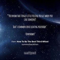 """""You know that tingly little feeling you get when you like someone?  That's common sense leaving your body.""  -Unknown"" - from How To Be The Best Third Wheel (on Wattpad) https://www.wattpad.com/376038318?utm_source=ios&utm_medium=pinterest&utm_content=share_quote&wp_page=quote&wp_uname=wanderlust1babe&wp_originator=hsl1ybg%2BxyURu0jcV%2F7aySFBwG%2BnF0uTVCyPuTFhdIz4Z92y0yL%2BJHawZXSgoIuP5okVjIVZDKKCQ0rr3%2FLOW3Xr1maGYWmxtTKc%2FXpZaaZwJTr0KPbAn0zXgK4CkPyc #quote #wattpad"