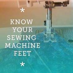 Know your sewing machine feet