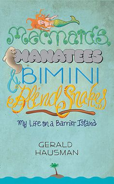 Mermaids, Manatees and Bimini Blind Snakes: Learn more about author Gerald Hausman's book by clicking on the cover image in the cover flow section on Eat Sleep Write at the top of each page. Please use Eat Sleep Write's affiliate link to purchase the book and support EatSleepWrite.net