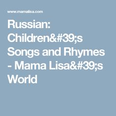 Russian: Children's Songs and Rhymes - Mama Lisa's World