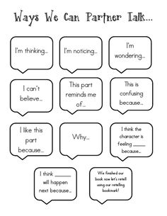 This chart is a helpful tool to use during reading workshop to support partner discussions.  Sentence starters can also be put on bookmarks so that the students can easily refer to them.  The bookmarks have been been very effective and then the chart doesn't have to be up for a long period of time.