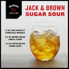 Pour some sugar on Jack. Add 1.5 oz of Jack Daniel's Tennessee Whiskey, 3/4 oz of brown sugar simple syrup, and 3/4 oz of fresh meyer lemon juice in a glass. One Jack & Brown Sugar Sour coming right up.
