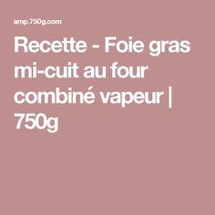 Recette - Foie gras mi-cuit au four combiné vapeur   750g