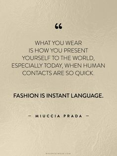 """""""What you wear is how you present yourself to the world, especially today, when human contacts are so quick. Fashion is instant language."""" - Miuccia Prada // #WWWQuotesToLiveBy"""