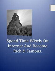 Spend Time Wisely On Internet And Become Rich & Famous by Vinish Kapoor, http://www.amazon.com/dp/B00S6EFKWU/ref=cm_sw_r_pi_dp_SrrTub0CZ52K6