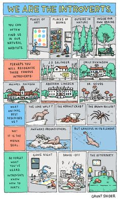 An illustrated ode to introverts by Grant Snider. Also see Susan Cain on the power of introverts.