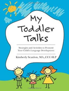 My Toddler Talks: Strategies and Activities to Promote Your Child's Language Development: Kimberly Scanlon: 9781477693544: Amazon.com: Books...