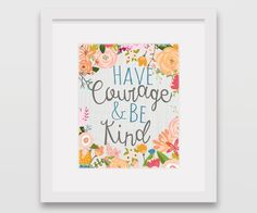 Have Courage and Be Kind print by DubDubDesigns