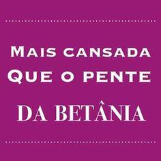 Mais cansada que o pente da Betânia... #cansada #fimdesemana #blogchegadebagunca #chegadebagunca #opentedabethania #mariabethania