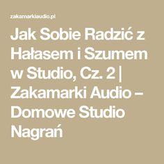 Jak Sobie Radzić z Hałasem i Szumem w Studio, Cz. 2   Zakamarki Audio – Domowe Studio Nagrań