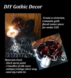 Create a Victorian, RomanticGoth floral center piece for under $10. I used basic black spray paint ($3), two bundles of silk roses ($1 each), zip/cable tie (you can use a rubber band, string anything on hand to tie the bundles together), antique silver mug ($3.50)