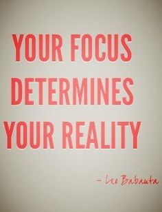 """Your focus determines your reality."" - Leo Babauta #quote"