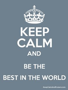 KEEP  CALM   and BE THE   BEST!