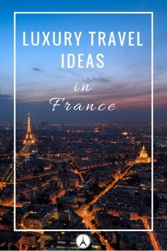Best Luxury Vacation Ideas for France: From Exclusive Access Experiences after all the tourists leave to luxury villa rentals and helicopter tours over Paris, these ideas will make you your luxury travel dreams come true.
