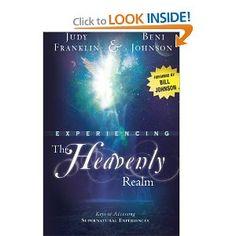 [✓] Experiencing the Heavenly Realm: Keys to Accessing Supernatural Experiences: Judy Franklin, Beni Johnson, Bill Johnson: 9780768436518: Amazon.com: Books