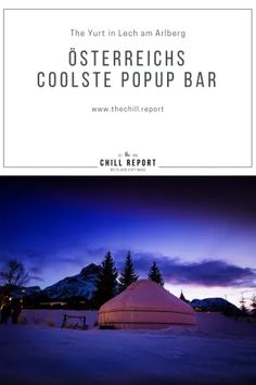 Popup Bar in Lech am Arlberg: The Yurt - The Chill Report Popup, Le Ch, Das Hotel, Cool Bars, Austria, In The Heights, Cool Photos, Told You So, Short Breaks